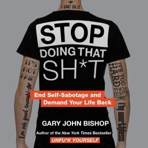 Stop Doing That Sh*t - Gary John Bishop audiobook, mp3