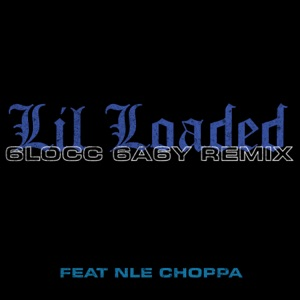 Lil Loaded - 6locc 6a6y (Remix) [feat. NLE Choppa]