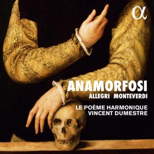 Le Poème Harmonique & Vincent Dumestre - Allegri & Monteverdi: Anamorfosi