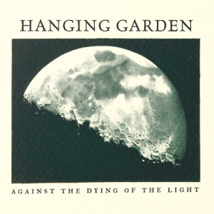 Hanging Garden - Against the Dying of the Light - EP