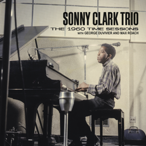 Sonny Clark Trio, George Duvivier & Max Roach - The 1960 Time Sessions