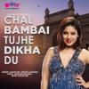 Chal Bambai Tujhe Dikha Du Single