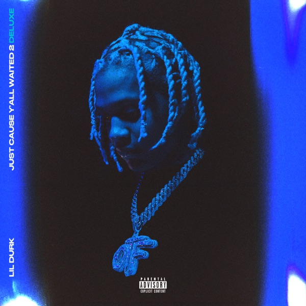 Lil Durk - Just Cause Y'all Waited 2 (Deluxe)