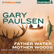 Father Water, Mother Woods: Essays on Fishing and Hunting in the North Woods (Unabridged)