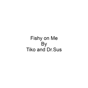 Dr. Sus - Fishy on Me feat. Tiko
