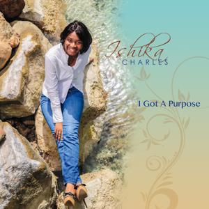 Ishika Charles - I Got a Purpose