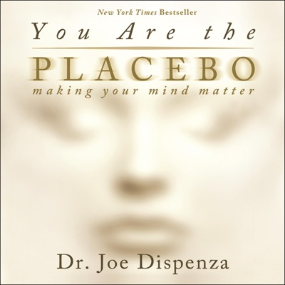 You Are the Placebo: Making Your Mind Matter (Unabridged)