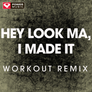 Hey Look Ma, I Made It (Workout Remix) - Power Music Workout - Power Music Workout