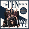Love Is in the Air - The Ten Tenors