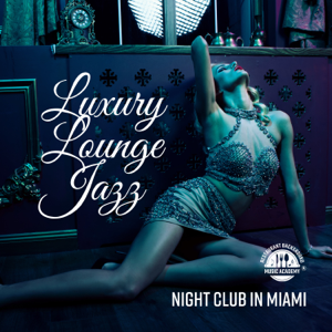 Restaurant Background Music Academy - Luxury Lounge Jazz: Night Club in Miami - Elegant Nightlife, Evening Chill, Smooth & Cocktail Party Time