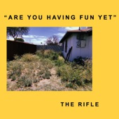 The Rifle - Are You Having Fun Yet?