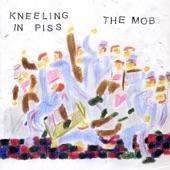 Kneeling In Piss - The Mob