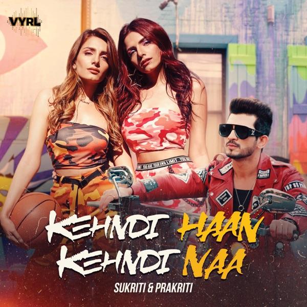 Kehndi Haan Kehndi Naa By Prakriti Kakar, Sukriti Kaka mp3 Song ( mp3 album