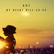 My Heart Will Go On - EP - K H T - K H T