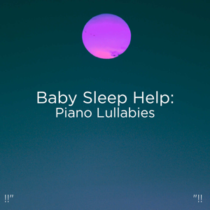 "Einstein Baby Lullaby Academy & Rockabye Lullaby - !!"" Baby Sleep Help: Piano Lullabies ""!!"
