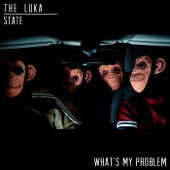 The Luka State - What's My Problem