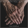 Chris Kläfford - If Not With You, For You artwork