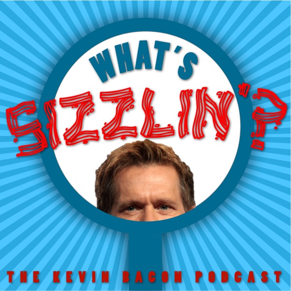 What's Sizzlin': The Kevin Bacon Podcast