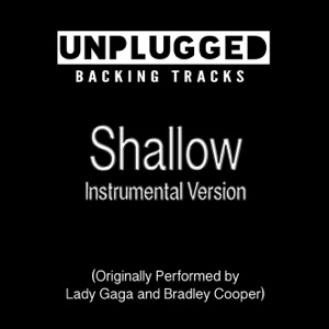 Unplugged Backing Tracks - Shallow Instrumental Version (Originally Performed by Lady Gaga and Bradley Cooper)