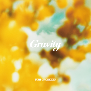 BUMP OF CHICKEN - Gravity