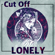 Lonely - Cut Off