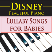 Disney Peaceful Piano: Lullaby Songs for Babies