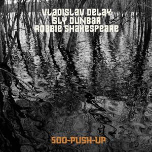 Vladislav Delay - 500 Push-Up feat. Sly Dunbar & Robbie Shakespeare