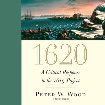 1620: A Critical Response to the 1619 Project (Unabridged)