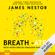 James Nestor - Breath - Atem: Neues Wissen über die vergessene Kunst des Atmens