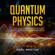 Carl Weston - Quantum Physics: A Beginners Guide to How Quantum Physics Affects Everything Around Us (Unabridged)