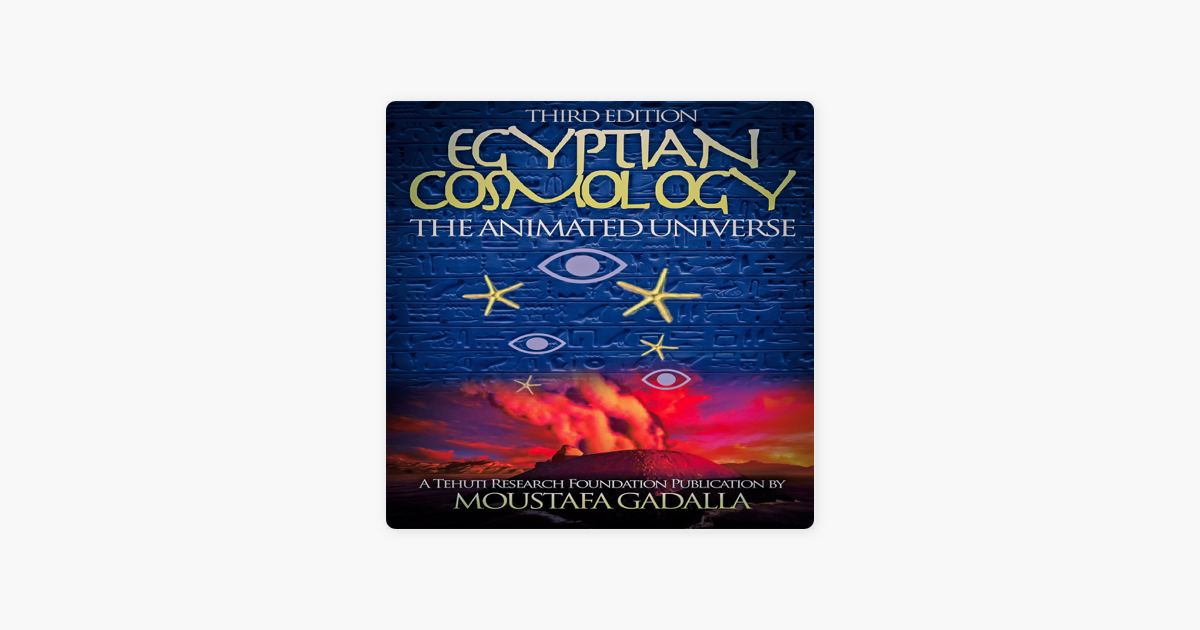 Egyptian Cosmology The Animated Universe: 3rd edition