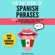 Orbis Language Center - The Big Book of Spanish Phrases: Over 300 Essentials Phrases: 2 Books in 1: 101 Spanish Phrases You Won't Learn in School +200 Essential Intermediate Spanish Phrases for Fluent Conversation (Unabridged)