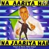 Na Aariya Hai Na Jariya Hai