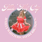 Hailey Whitters - Fillin' My Cup (feat. Little Big Town)