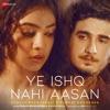 Ye Ishq Nahi Aasan