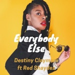 Destiny Claymore - Everybody Else (feat. Red Shaydez)