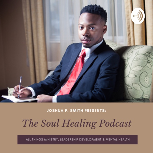 The Soul Healing Podcast with Joshua P. Smith