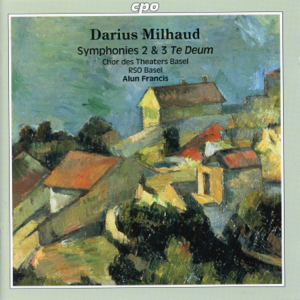 Alun Francis & Radio-Sinfonieorchester Basel - Milhaud: Symphonies Nos. 2 & 3