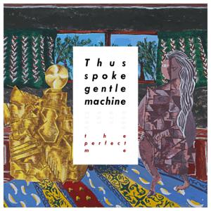 the perfect me - Thus spoke gentle machine