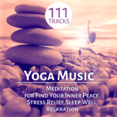 Yoga Music: 111 Meditation Tracks and Therapy Healing Sounds of Nature for Find Your Inner Peace, Stress Relief, Sleep Well, Relaxation and Mindfulness