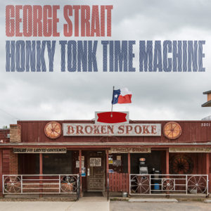 Honky Tonk Time Machine  George Strait George Strait album songs, reviews, credits