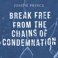 Joseph Prince - Break Free from the Chains of Condemnation artwork