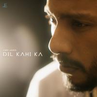 Dil Kahi Ka - Single