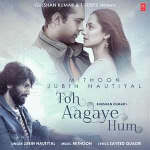 Mithoon & Jubin Nautiyal - Toh Aagaye Hum
