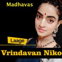 Madhavas - Laage Vrindavan Niko artwork
