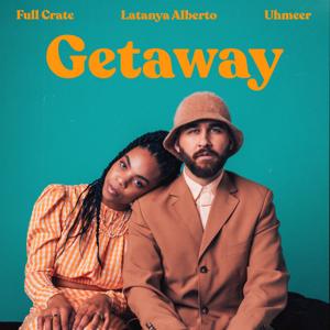 Full Crate, Latanya Alberto & Uhmeer - Getaway