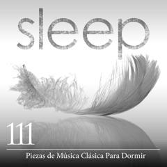 Sleep: 111 Piezas de Música Clásica Para Dormir