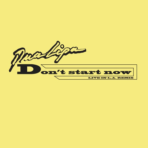 Don't Start Now (Live in LA Remix) - Single