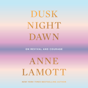 Dusk, Night, Dawn: On Revival and Courage (Unabridged)