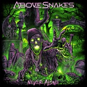 Above Snakes - Never Alone